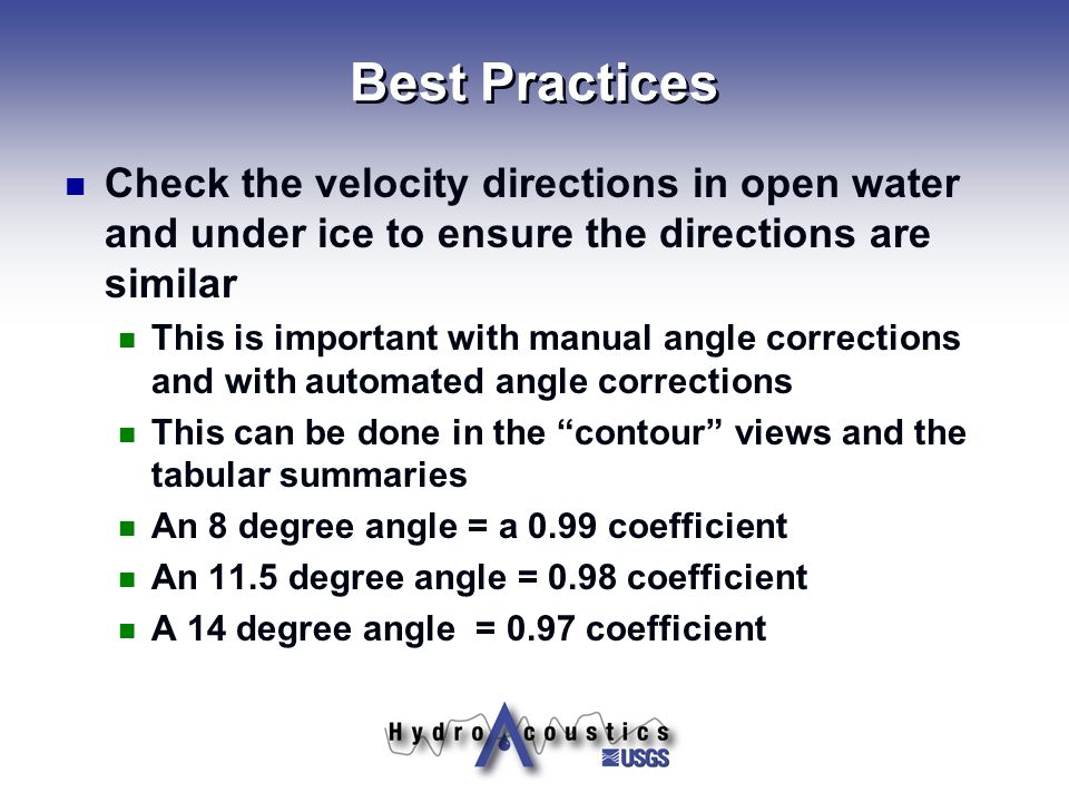Best Practices Check the velocity directions in open water and under ice to ensure the directions are similar.