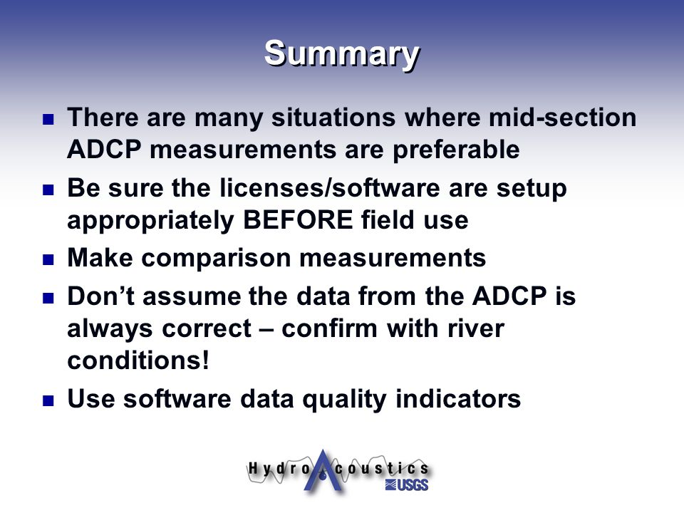 Summary There are many situations where mid-section ADCP measurements are preferable.