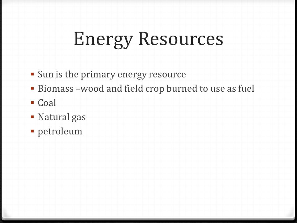Energy Resources Sun is the primary energy resource