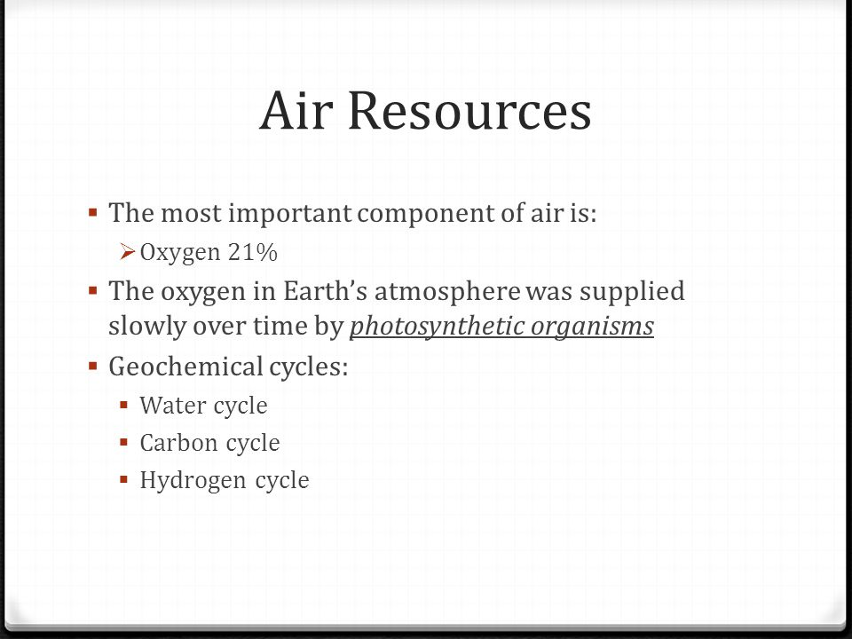 Air Resources The most important component of air is: