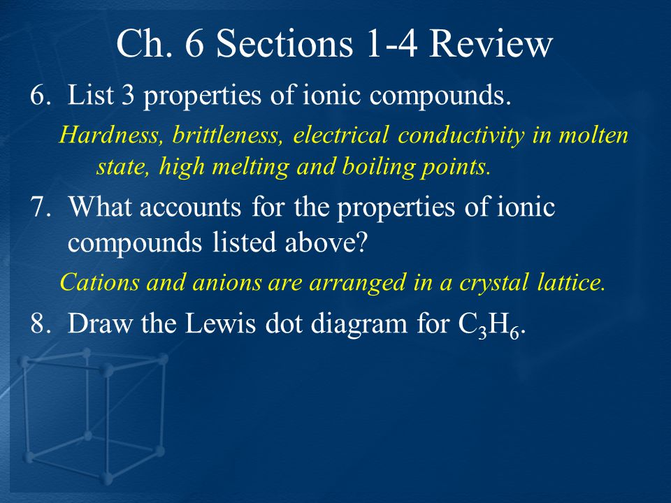 Ch. 6 Sections 1-4 Review List 3 properties of ionic compounds.