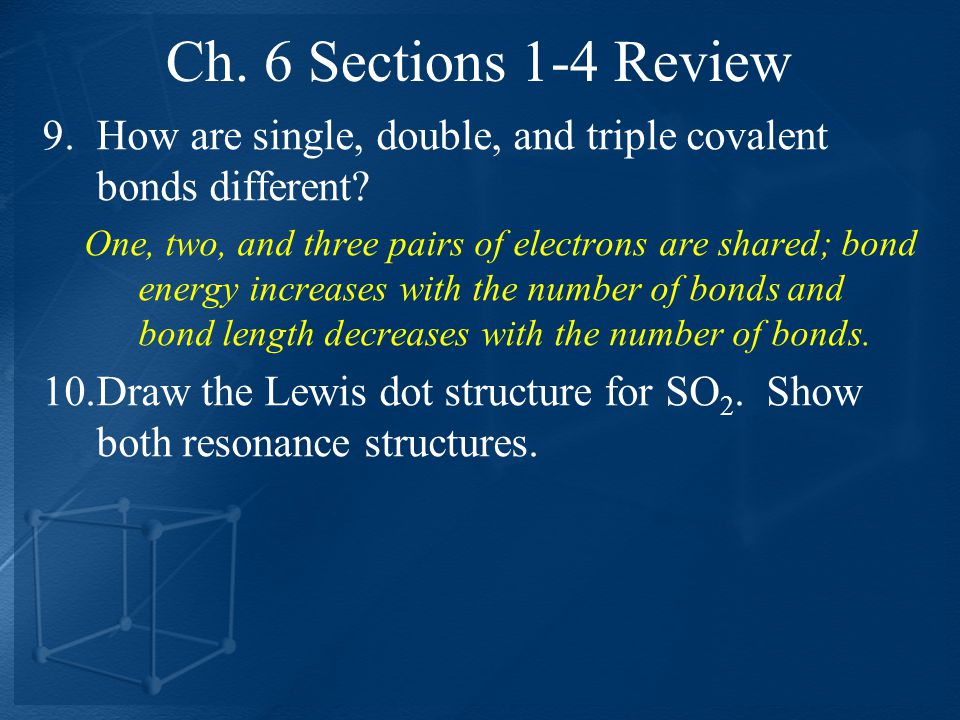 Ch. 6 Sections 1-4 Review How are single, double, and triple covalent bonds different