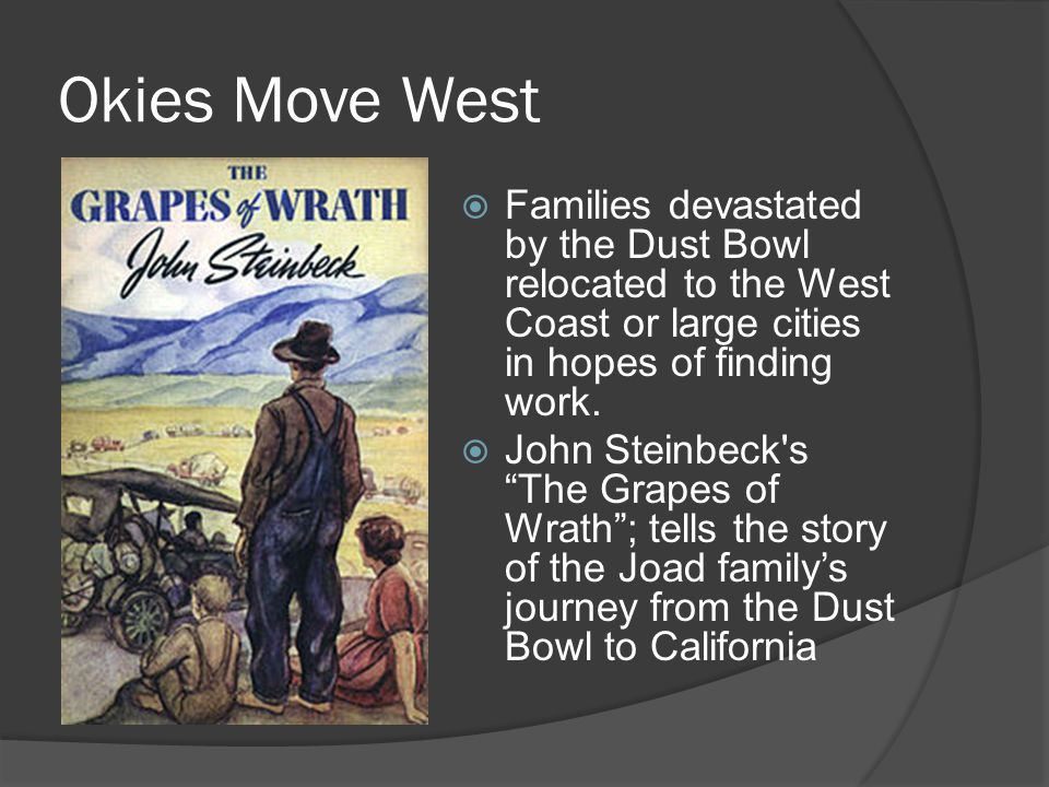 Okies Move West Families devastated by the Dust Bowl relocated to the West Coast or large cities in hopes of finding work.