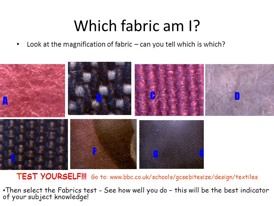 Which fabric am I Look at the magnification of fabric – can you tell which is which