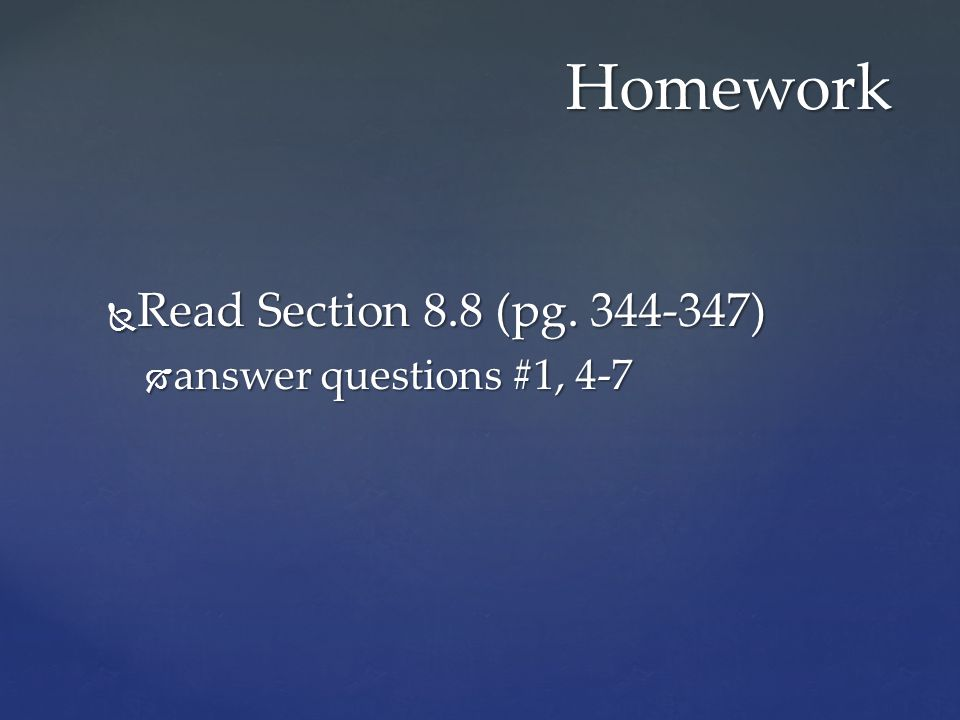 Homework Read Section 8.8 (pg ) answer questions #1, 4-7