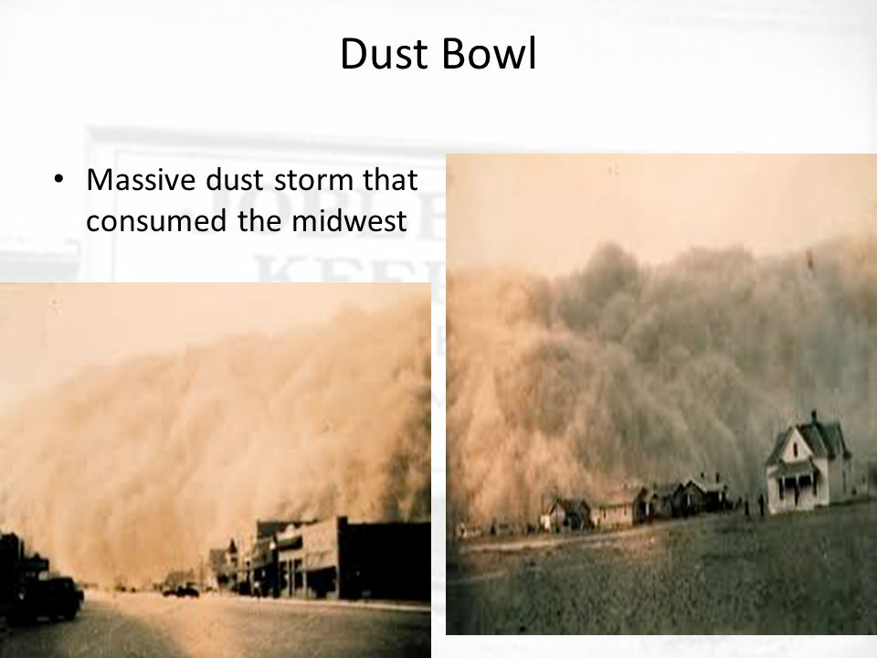 Dust Bowl Massive dust storm that consumed the midwest