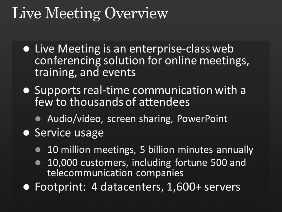 Live Meeting Overview Live Meeting is an enterprise-class web conferencing solution for online meetings, training, and events.