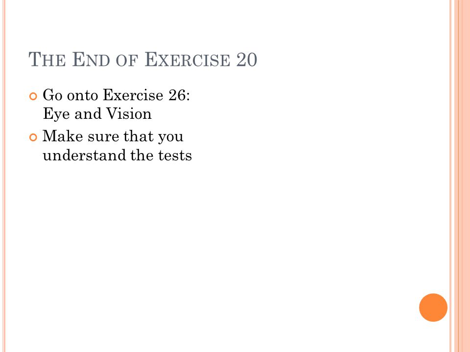 The End of Exercise 20 Go onto Exercise 26: Eye and Vision