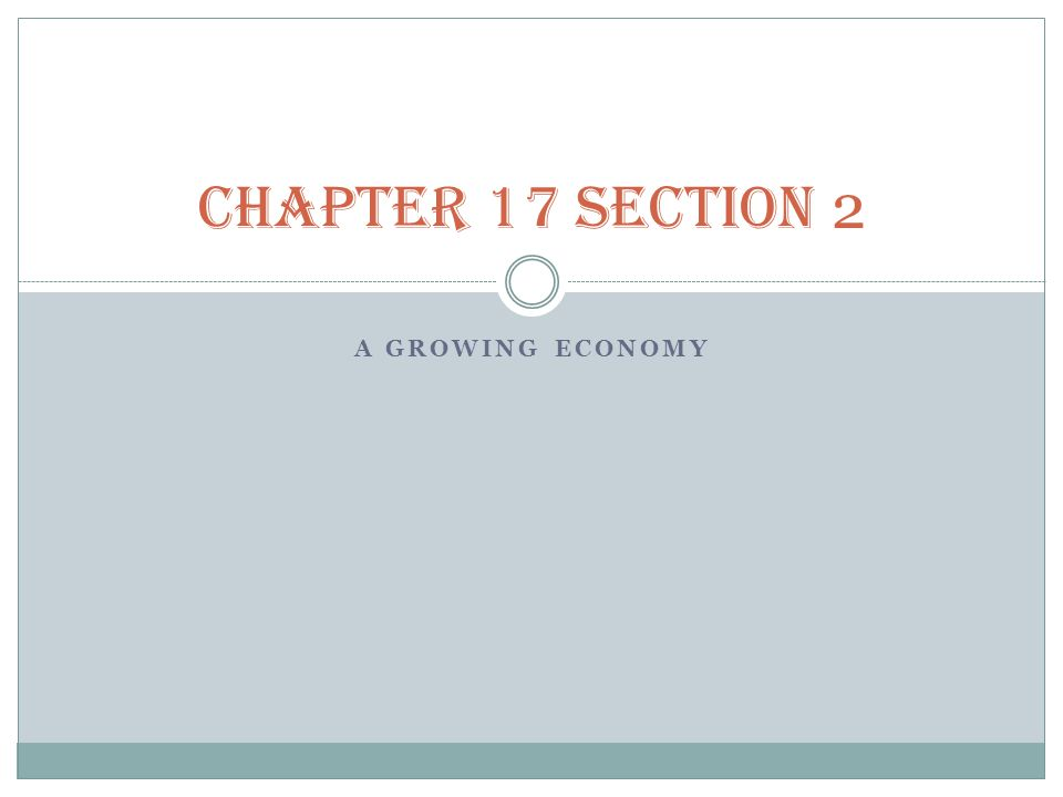 CHAPTER 17 SECTION 2 A Growing Economy