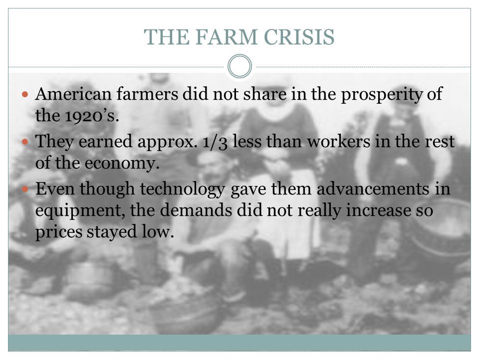 THE FARM CRISIS American farmers did not share in the prosperity of the 1920's.