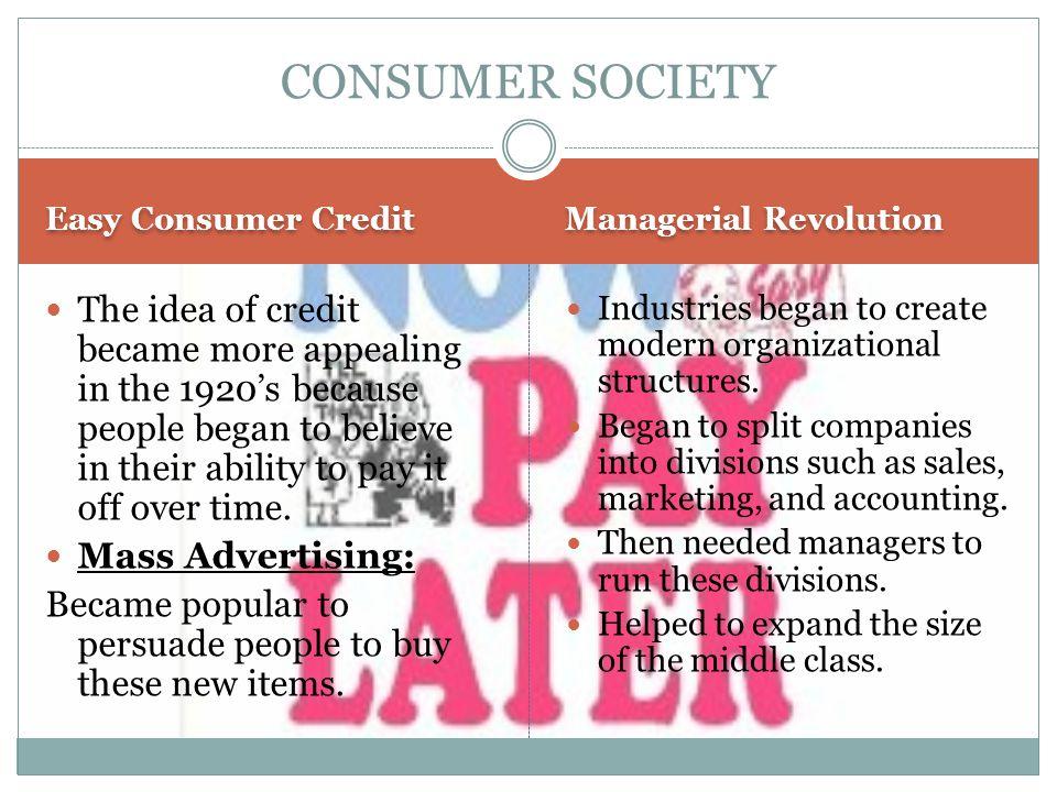 CONSUMER SOCIETY Easy Consumer Credit. Managerial Revolution.