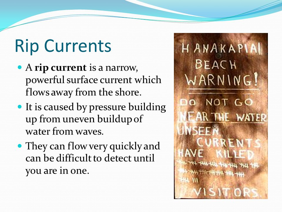 Rip Currents A rip current is a narrow, powerful surface current which flows away from the shore.