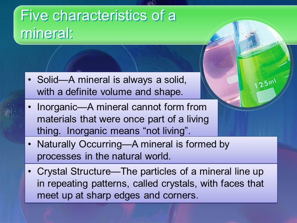 Five characteristics of a mineral:
