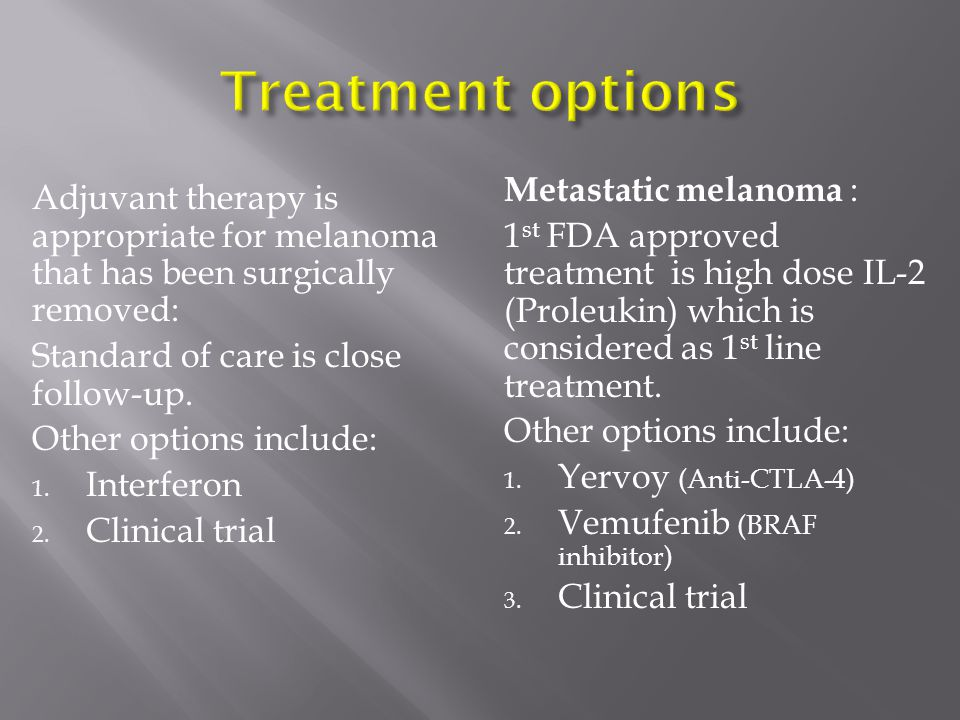 Treatment options Metastatic melanoma :