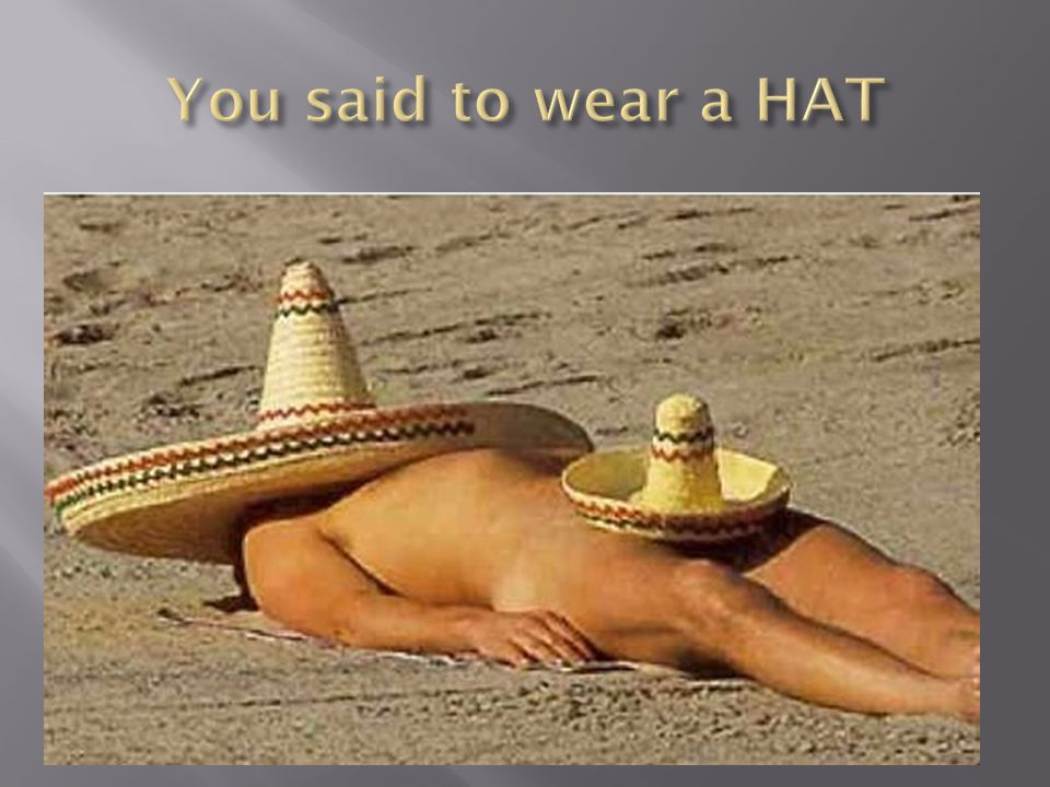 You said to wear a HAT