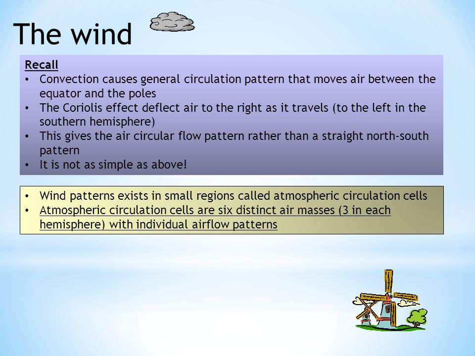The wind Recall. Convection causes general circulation pattern that moves air between the equator and the poles.