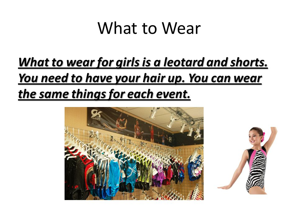 What to Wear What to wear for girls is a leotard and shorts.