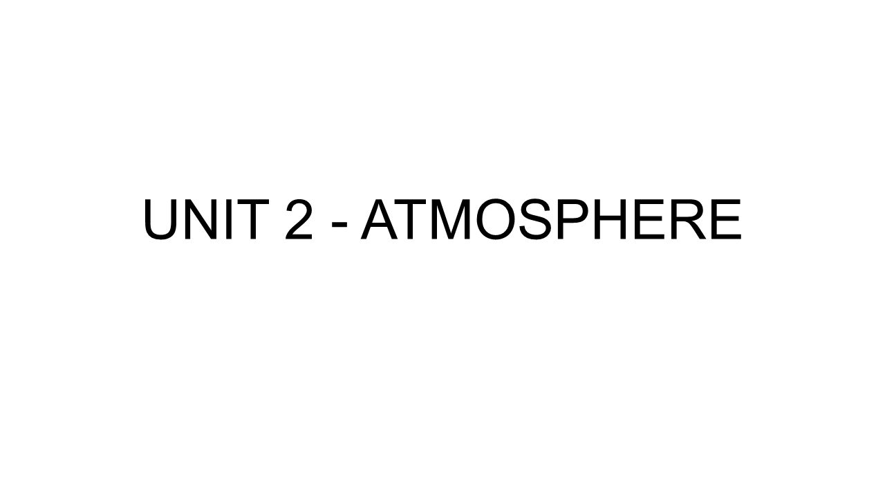 UNIT 2 - ATMOSPHERE