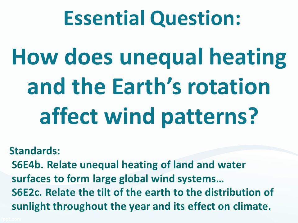 Essential Question: How does unequal heating and the Earth's rotation affect wind patterns Standards: