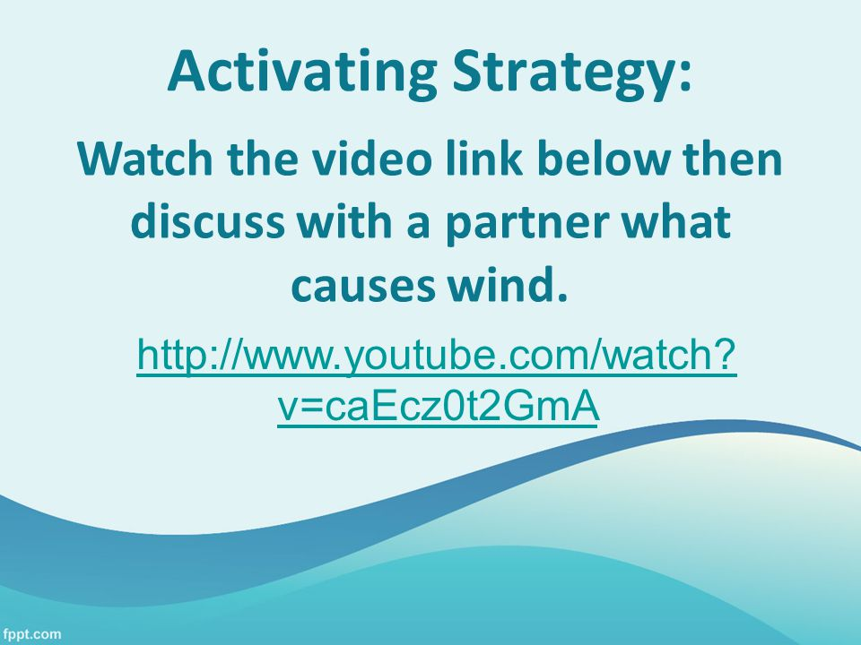 Activating Strategy: Watch the video link below then discuss with a partner what causes wind.