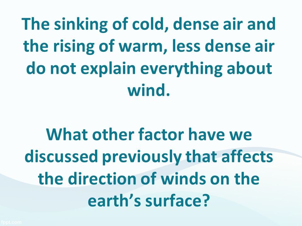 The sinking of cold, dense air and the rising of warm, less dense air do not explain everything about wind.