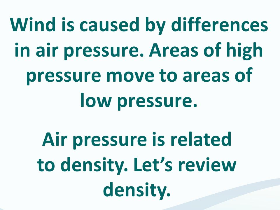 Air pressure is related to density. Let's review density.