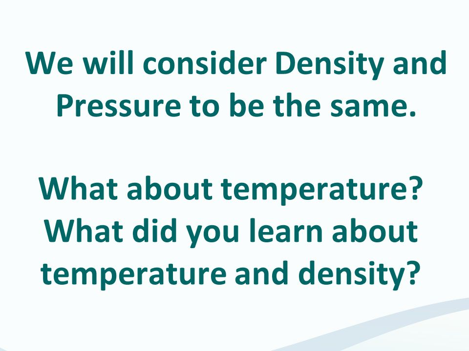 We will consider Density and Pressure to be the same.