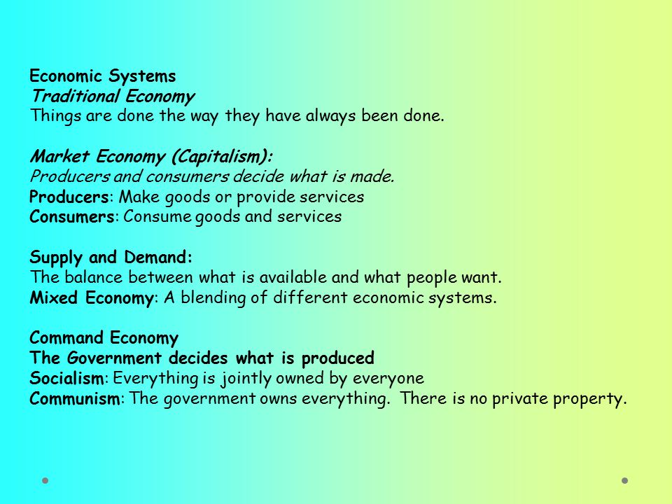 Economic Systems Traditional Economy. Things are done the way they have always been done. Market Economy (Capitalism):