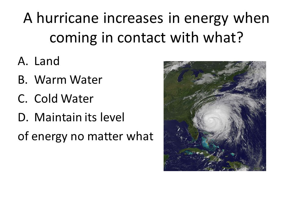 A hurricane increases in energy when coming in contact with what