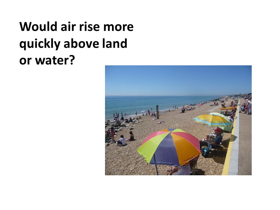 Would air rise more quickly above land or water
