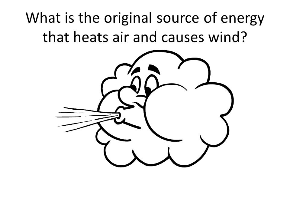 What is the original source of energy that heats air and causes wind