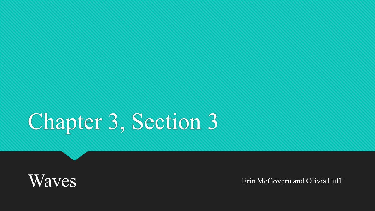 Chapter 3, Section 3 Waves Erin McGovern and Olivia Luff