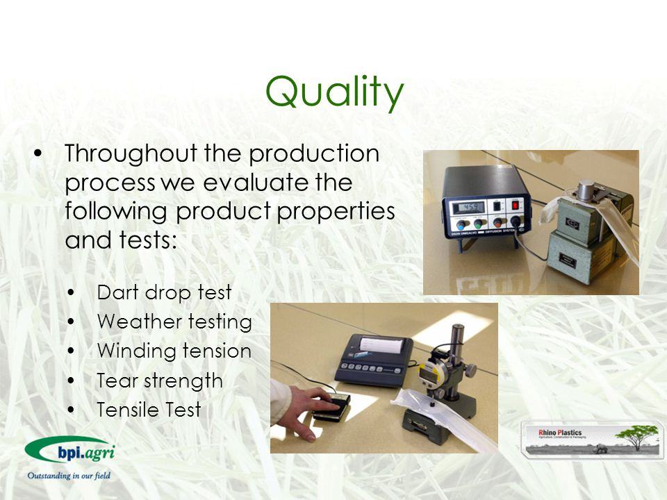Quality Throughout the production process we evaluate the following product properties and tests: Dart drop test.