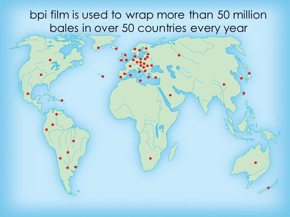 bpi film is used to wrap more than 50 million bales in over 50 countries every year
