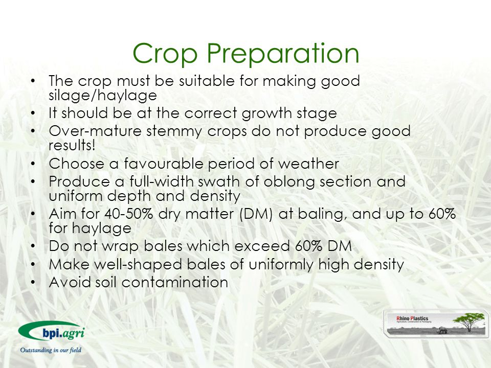 Crop Preparation The crop must be suitable for making good silage/haylage. It should be at the correct growth stage.
