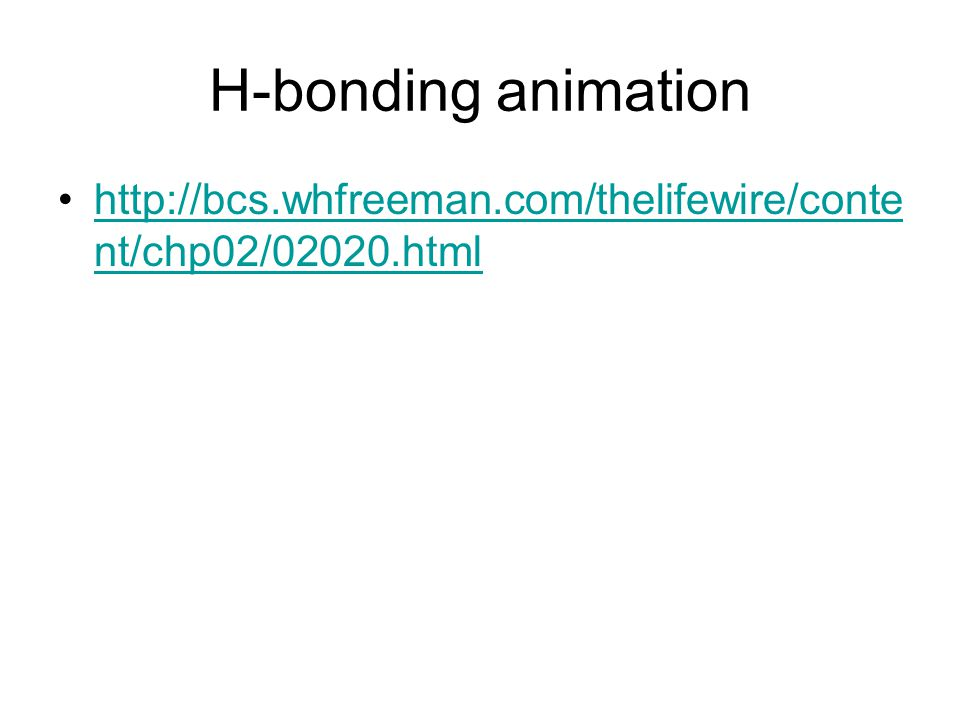 H-bonding animation http://bcs.whfreeman.com/thelifewire/content/chp02/02020.html