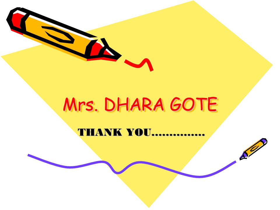 Mrs. DHARA GOTE THANK YOU……………