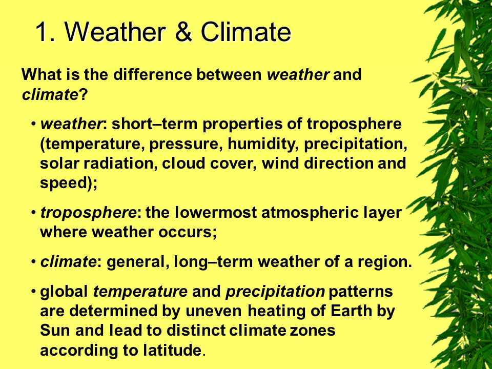 1. Weather & Climate What is the difference between weather and climate