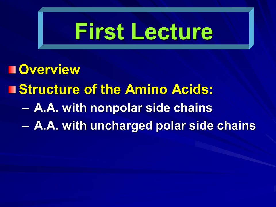 First Lecture Overview Structure of the Amino Acids: