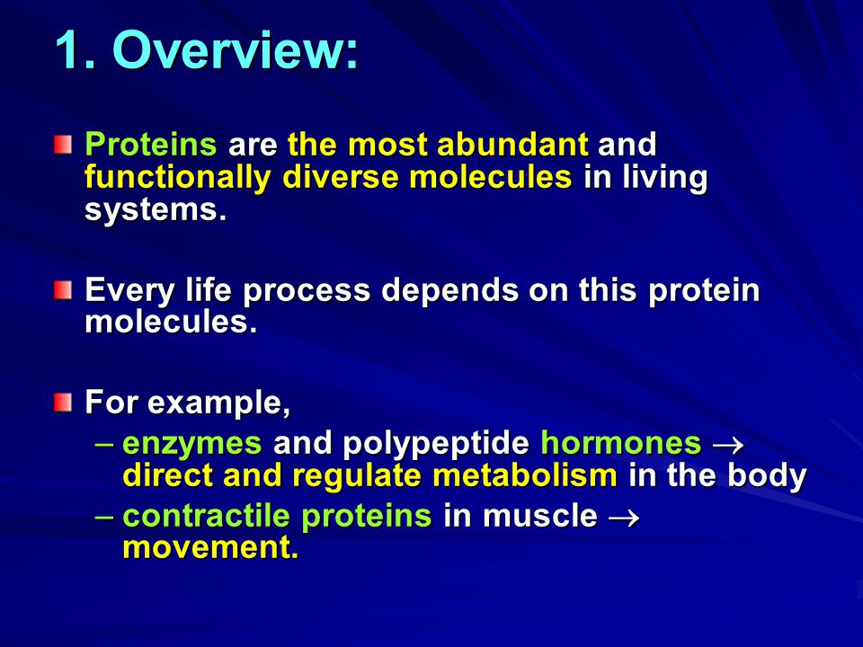 1. Overview: Proteins are the most abundant and functionally diverse molecules in living systems.