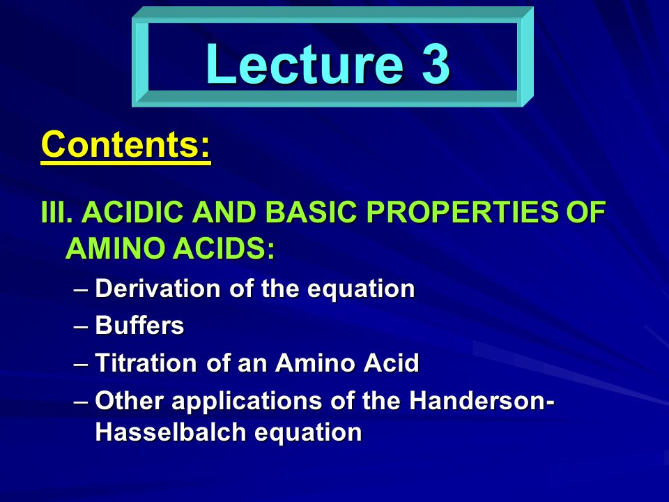 Lecture 3 Contents: III. ACIDIC AND BASIC PROPERTIES OF AMINO ACIDS: