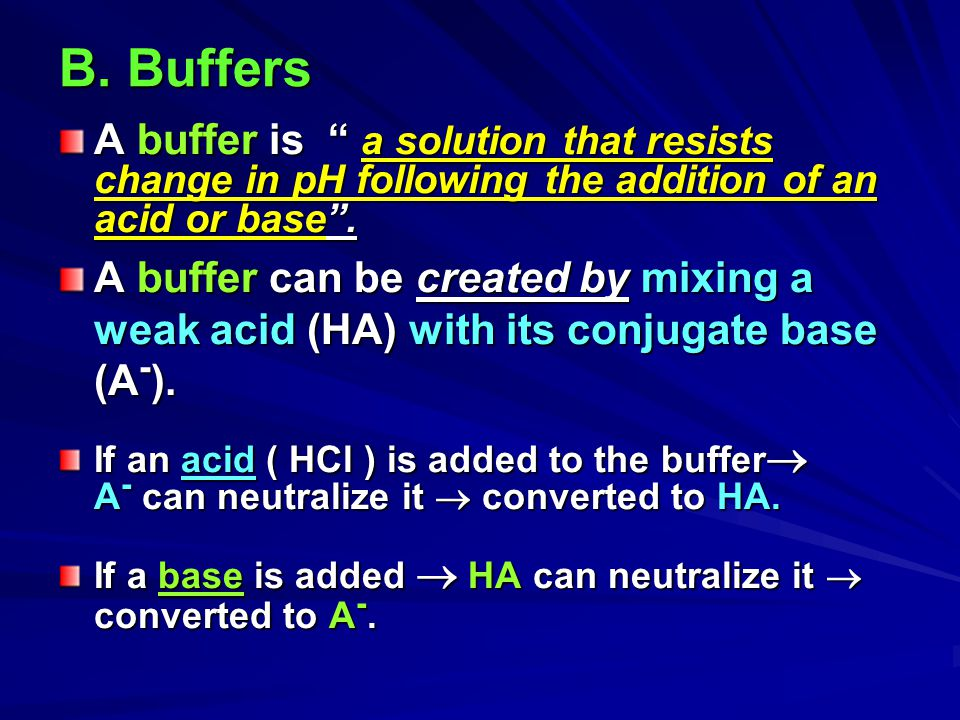 B. Buffers A buffer is a solution that resists change in pH following the addition of an acid or base .