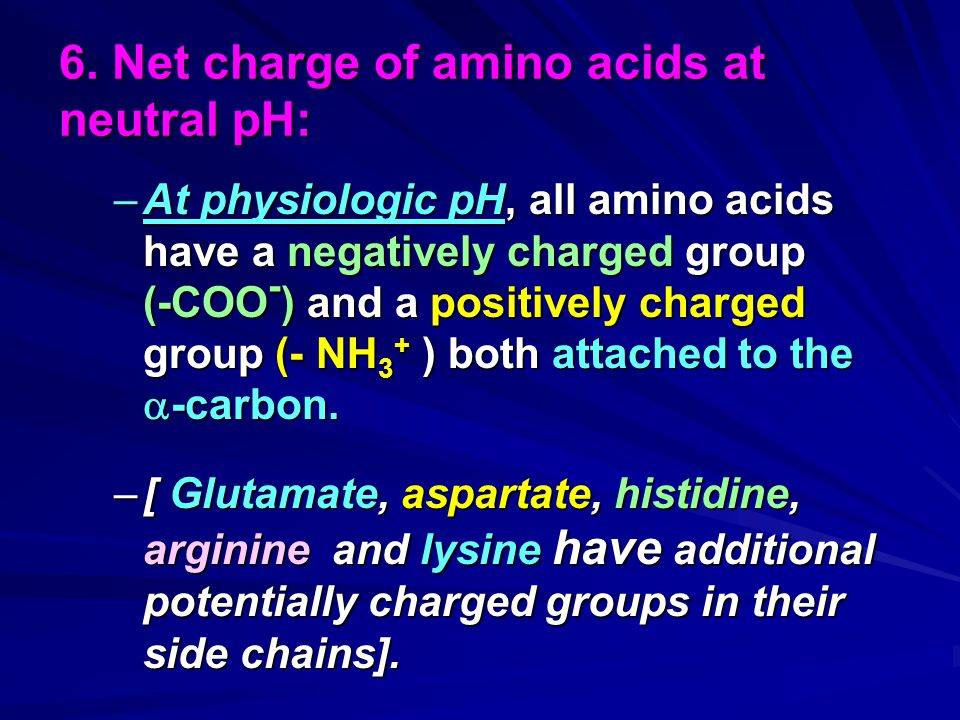 6. Net charge of amino acids at neutral pH: