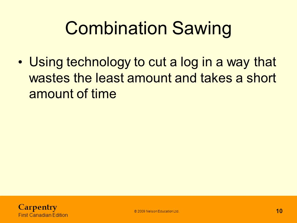 Combination Sawing Using technology to cut a log in a way that wastes the least amount and takes a short amount of time.