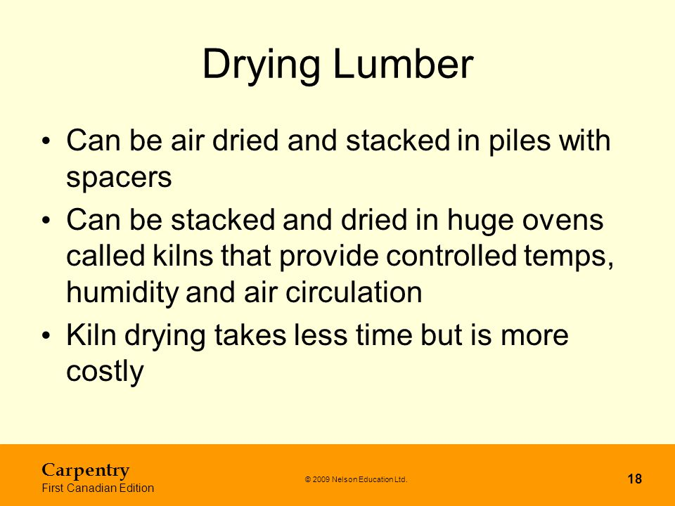Drying Lumber Can be air dried and stacked in piles with spacers