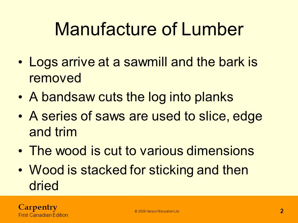 Manufacture of Lumber Logs arrive at a sawmill and the bark is removed
