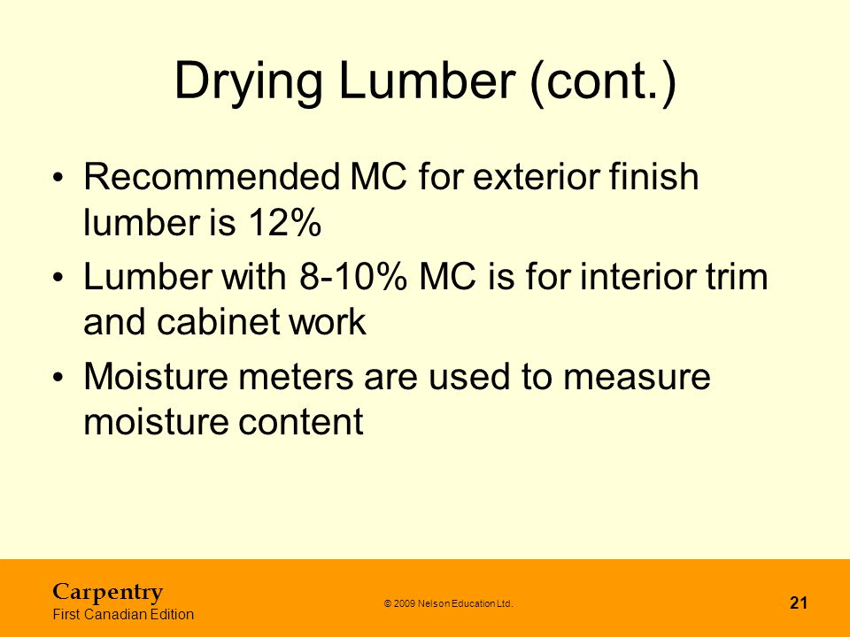 Drying Lumber (cont.) Recommended MC for exterior finish lumber is 12%
