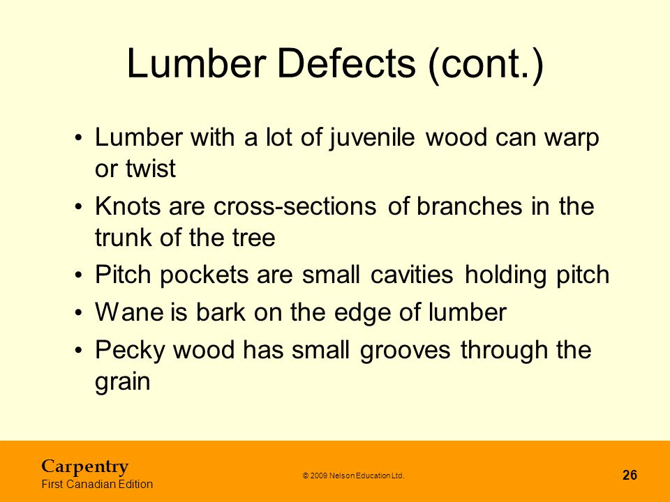 Lumber Defects (cont.) Lumber with a lot of juvenile wood can warp or twist. Knots are cross-sections of branches in the trunk of the tree.