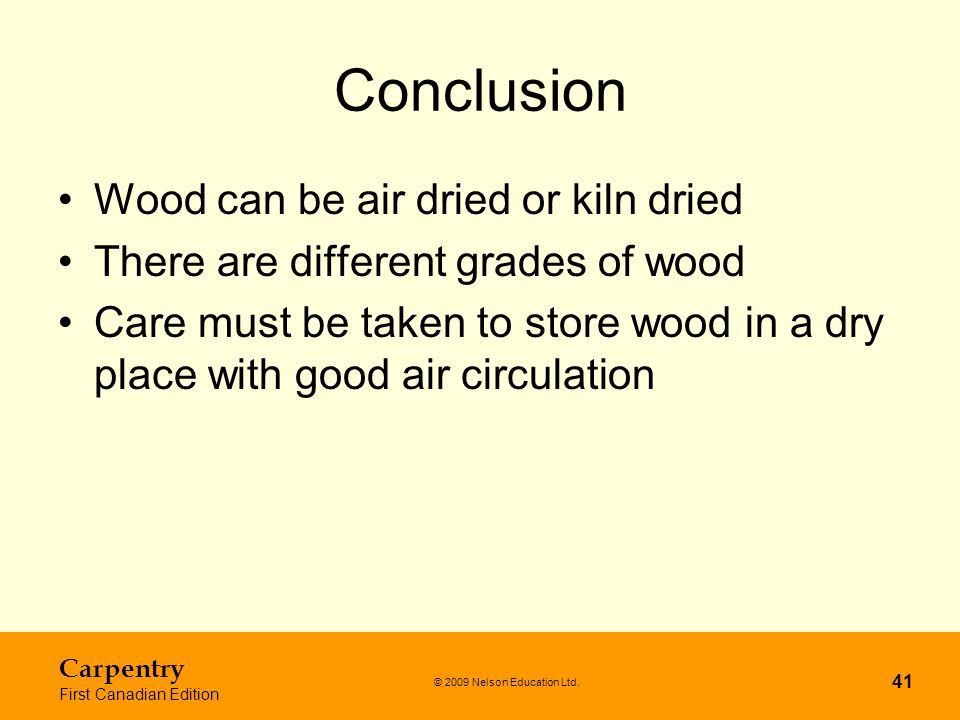 Conclusion Wood can be air dried or kiln dried