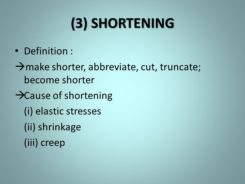 (3) SHORTENING Definition :